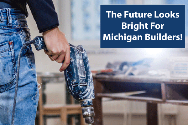The Future Looks Bright For Michigan Builders